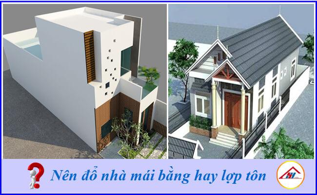 Nên đổ nhà mái bằng hay lợp tôn?